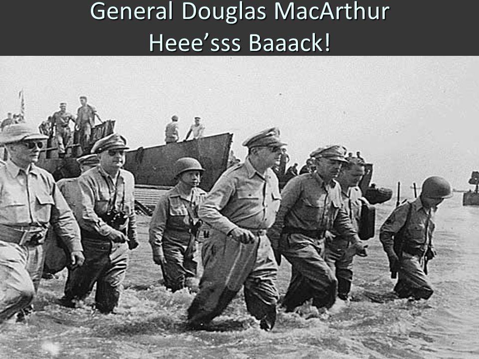 General Douglas MacArthur Heee'sss Baaack!