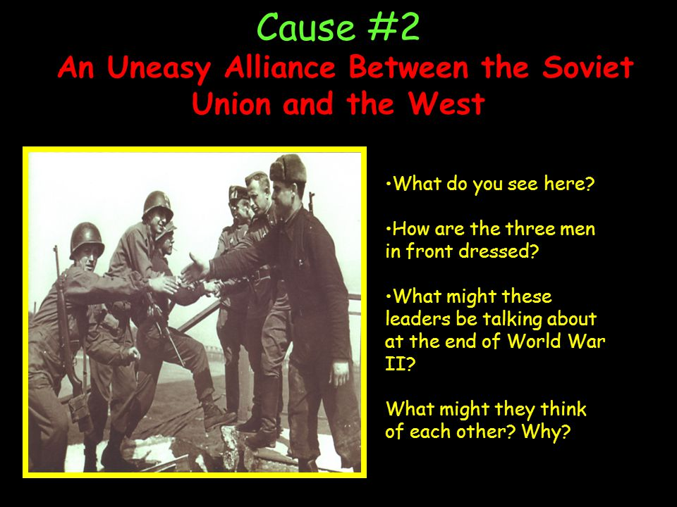 Cause #2 An Uneasy Alliance Between the Soviet Union and the West