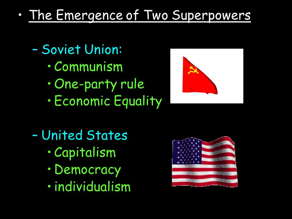 The Emergence of Two Superpowers Soviet Union: Communism