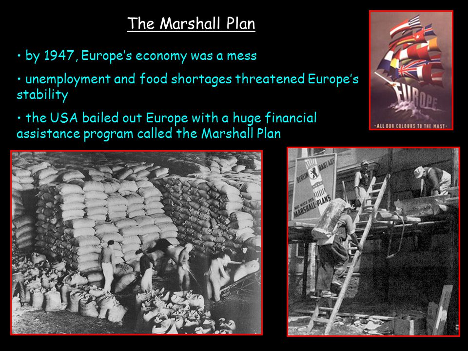 The Marshall Plan by 1947, Europe's economy was a mess