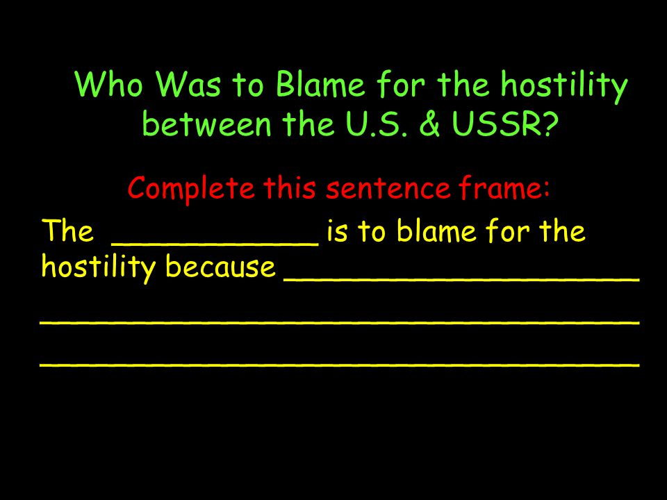 Who Was to Blame for the hostility between the U.S. & USSR