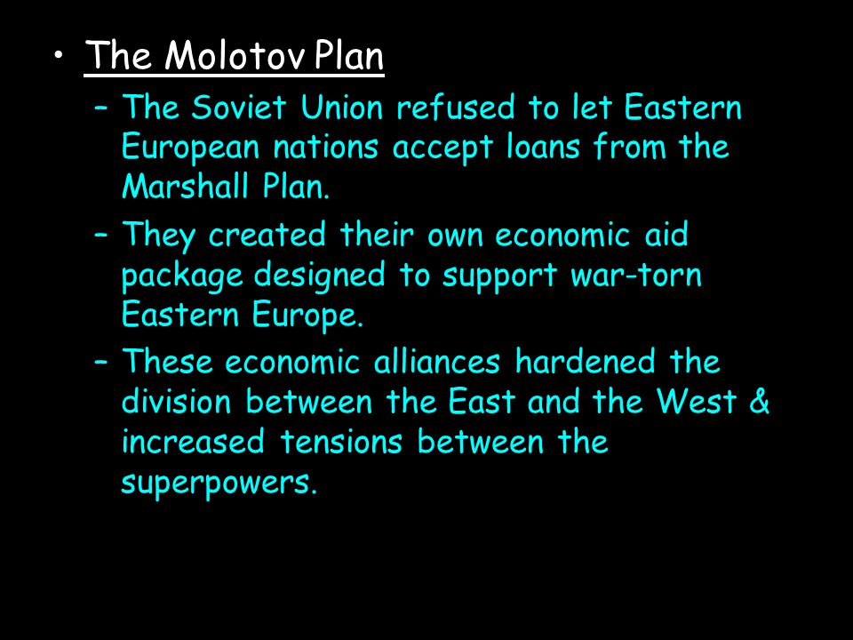 The Molotov Plan The Soviet Union refused to let Eastern European nations accept loans from the Marshall Plan.