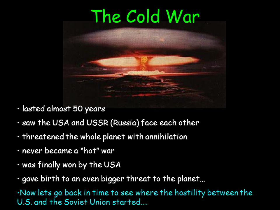 The Cold War lasted almost 50 years