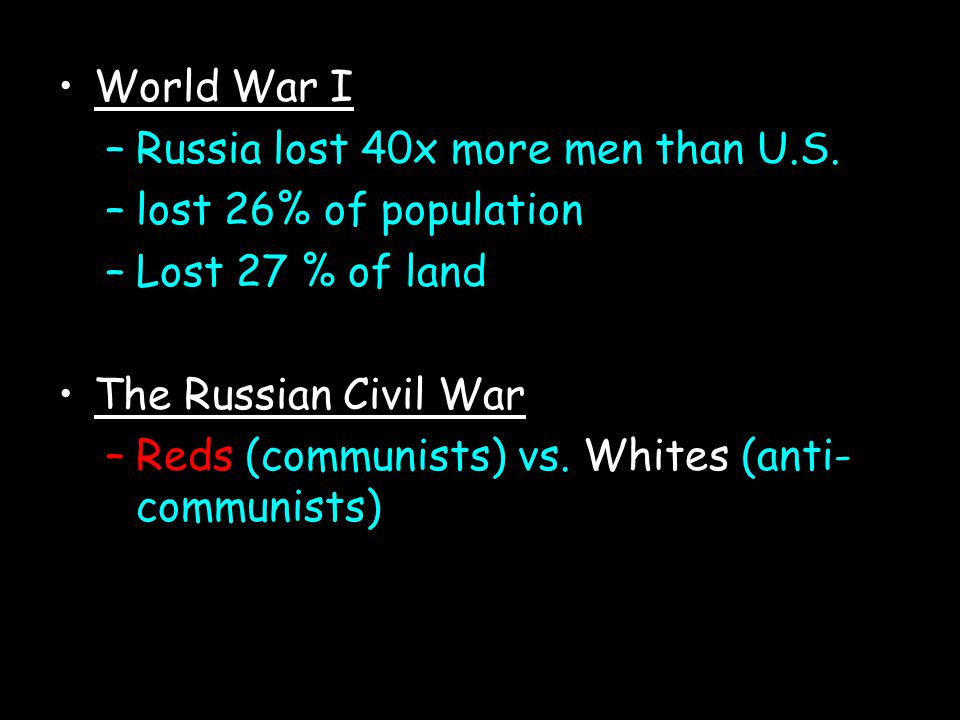 World War I Russia lost 40x more men than U.S. lost 26% of population. Lost 27 % of land. The Russian Civil War.