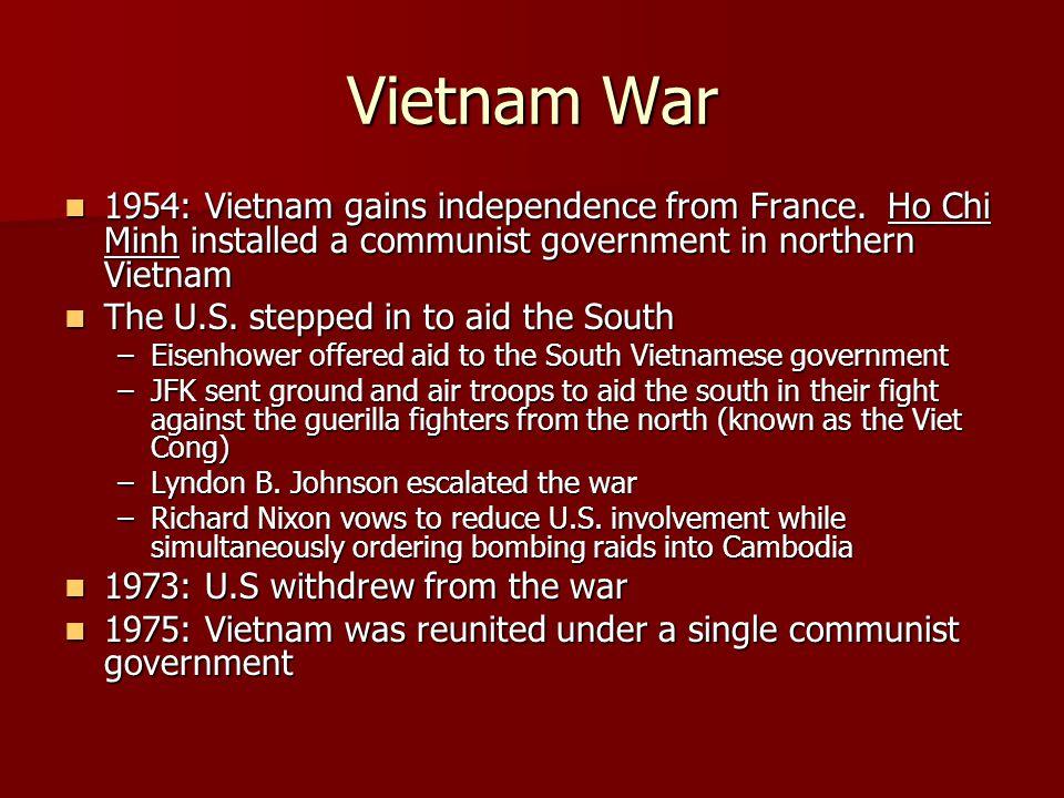 Vietnam War 1954: Vietnam gains independence from France. Ho Chi Minh installed a communist government in northern Vietnam.