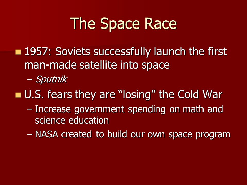 The Space Race 1957: Soviets successfully launch the first man-made satellite into space. Sputnik.