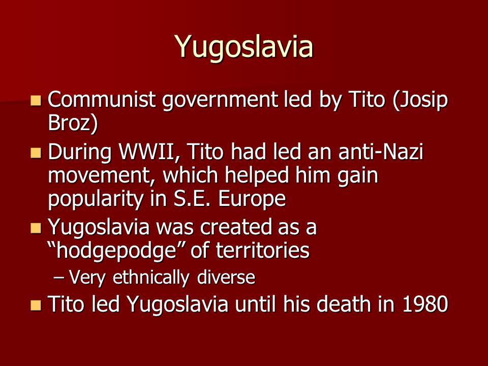 Yugoslavia Communist government led by Tito (Josip Broz)