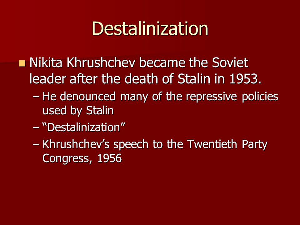 Destalinization Nikita Khrushchev became the Soviet leader after the death of Stalin in 1953.