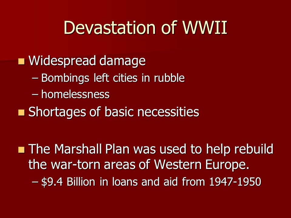 Devastation of WWII Widespread damage Shortages of basic necessities