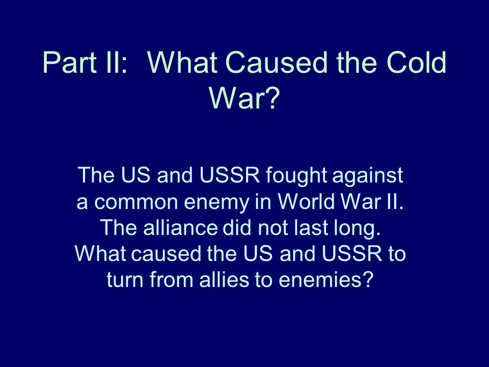 Part II: What Caused the Cold War