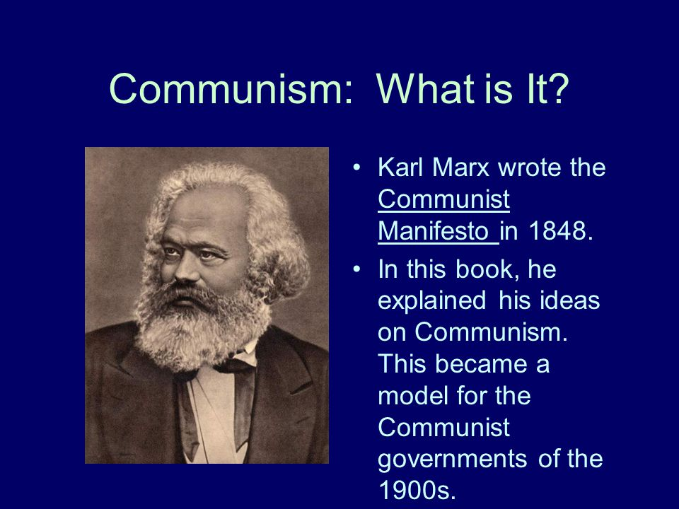 Communism: What is It Karl Marx wrote the Communist Manifesto in 1848.