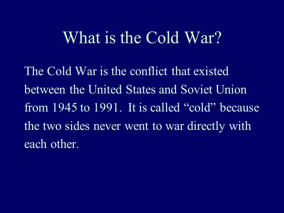 What is the Cold War The Cold War is the conflict that existed