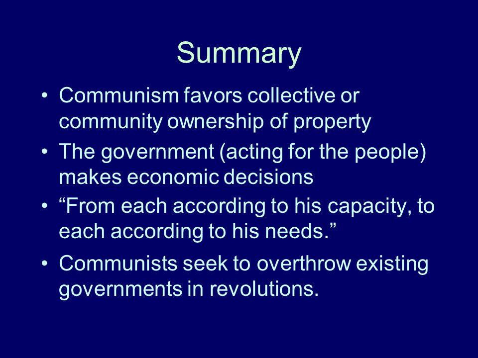 Summary Communism favors collective or community ownership of property