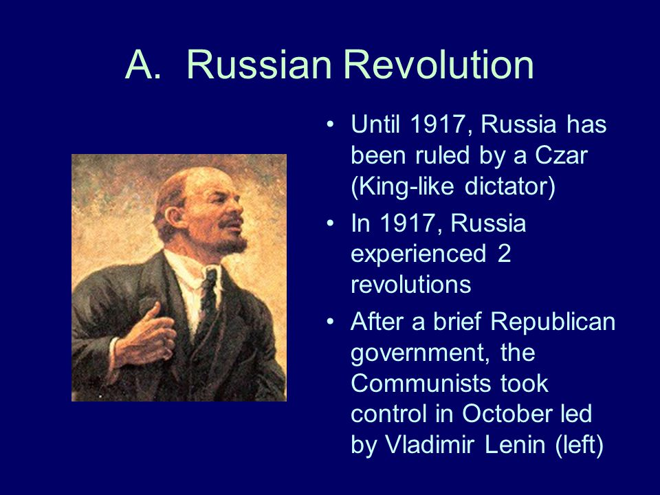 A. Russian Revolution Until 1917, Russia has been ruled by a Czar (King-like dictator) In 1917, Russia experienced 2 revolutions.