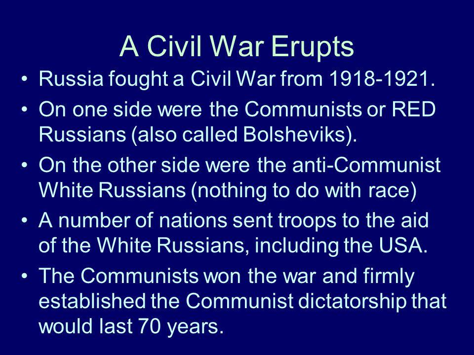 A Civil War Erupts Russia fought a Civil War from 1918-1921.