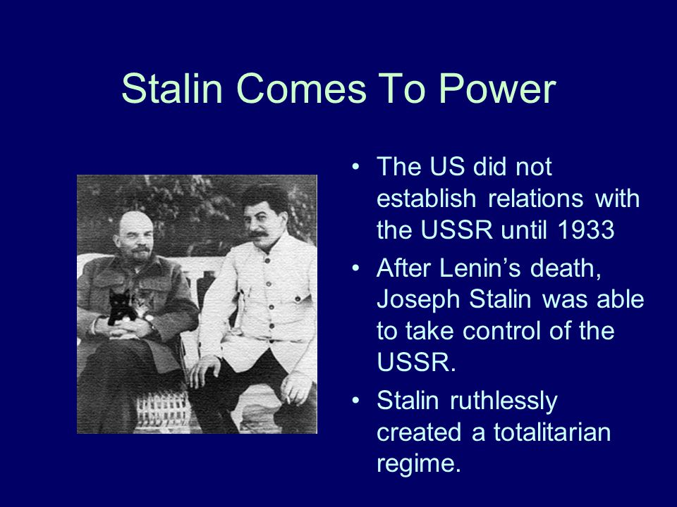 Stalin Comes To Power The US did not establish relations with the USSR until 1933.