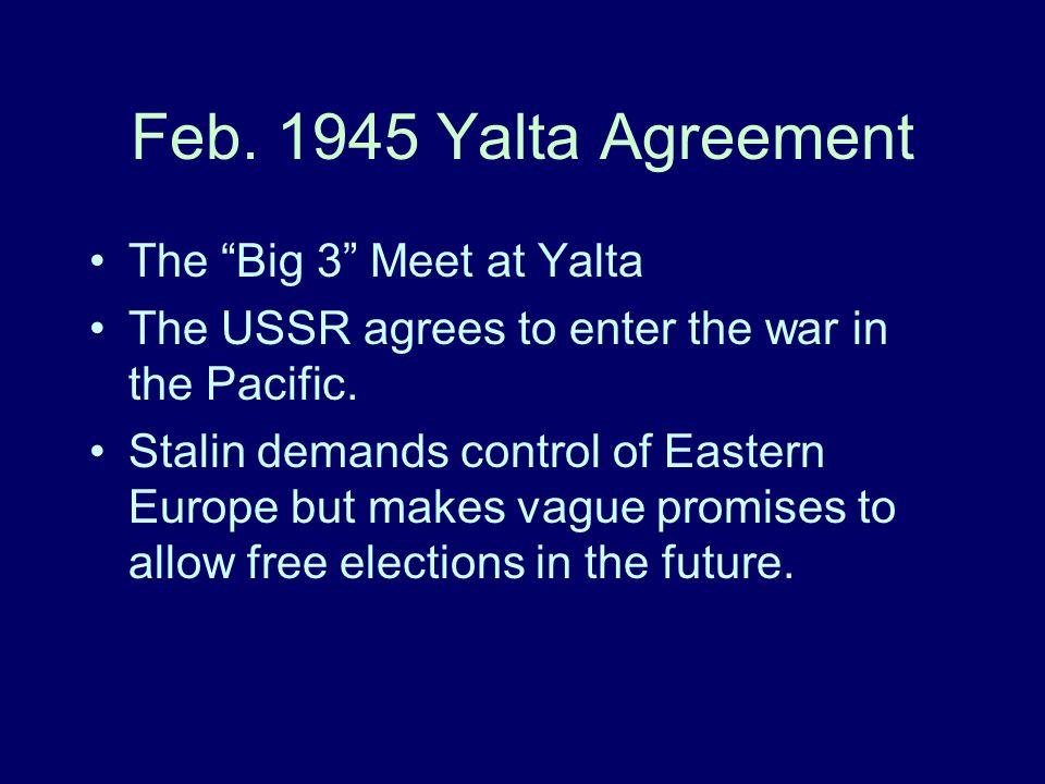 Feb. 1945 Yalta Agreement The Big 3 Meet at Yalta