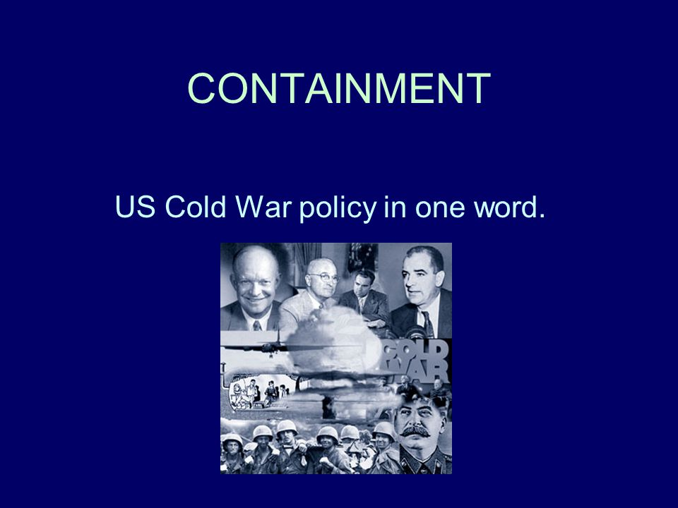 US Cold War policy in one word.