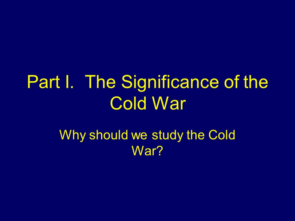 Part I. The Significance of the Cold War