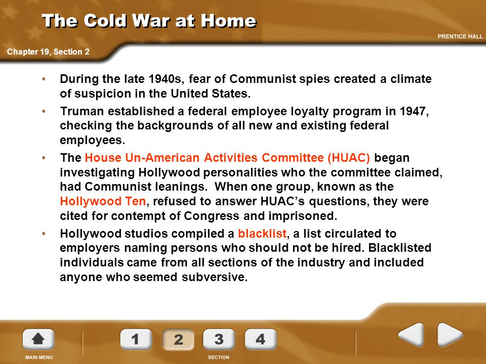 The Cold War at Home Chapter 19, Section 2. During the late 1940s, fear of Communist spies created a climate of suspicion in the United States.