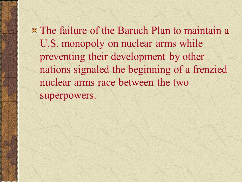 The failure of the Baruch Plan to maintain a U. S