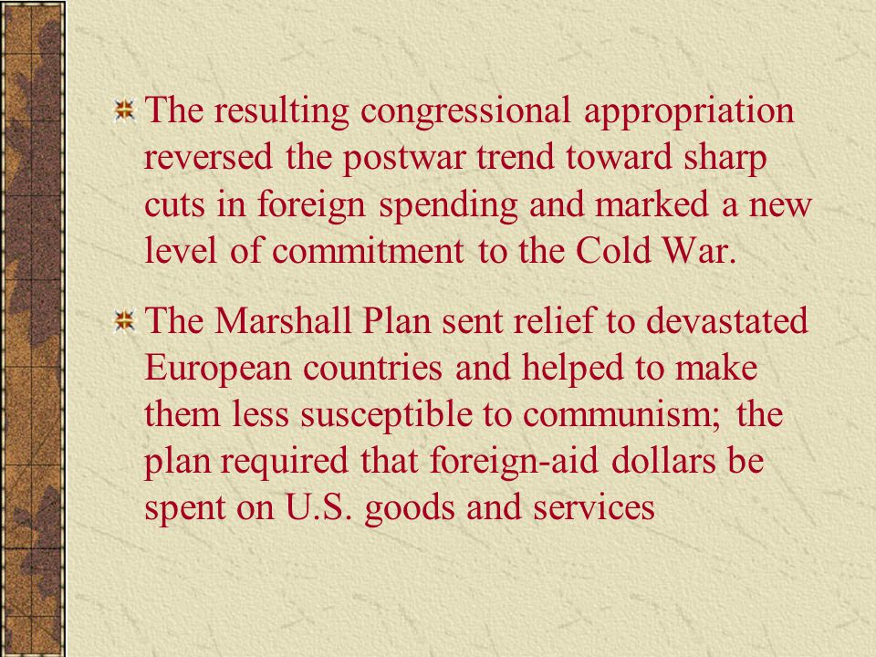 The resulting congressional appropriation reversed the postwar trend toward sharp cuts in foreign spending and marked a new level of commitment to the Cold War.