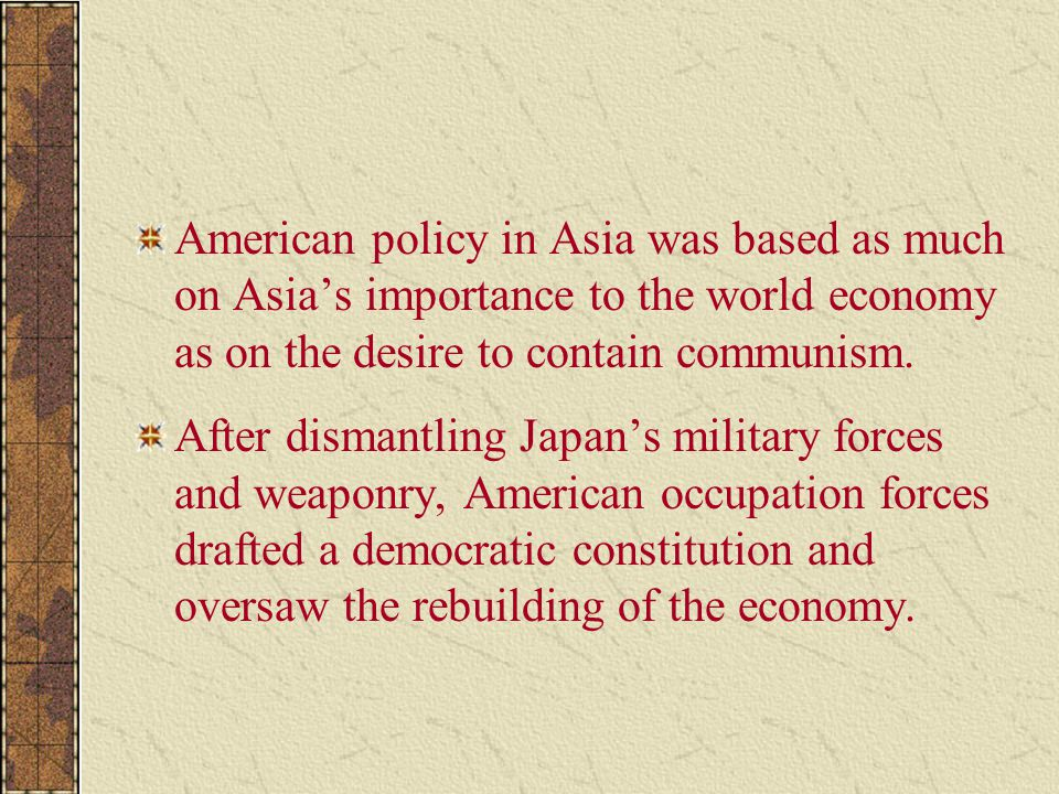 American policy in Asia was based as much on Asia's importance to the world economy as on the desire to contain communism.