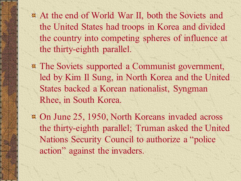 At the end of World War II, both the Soviets and the United States had troops in Korea and divided the country into competing spheres of influence at the thirty-eighth parallel.