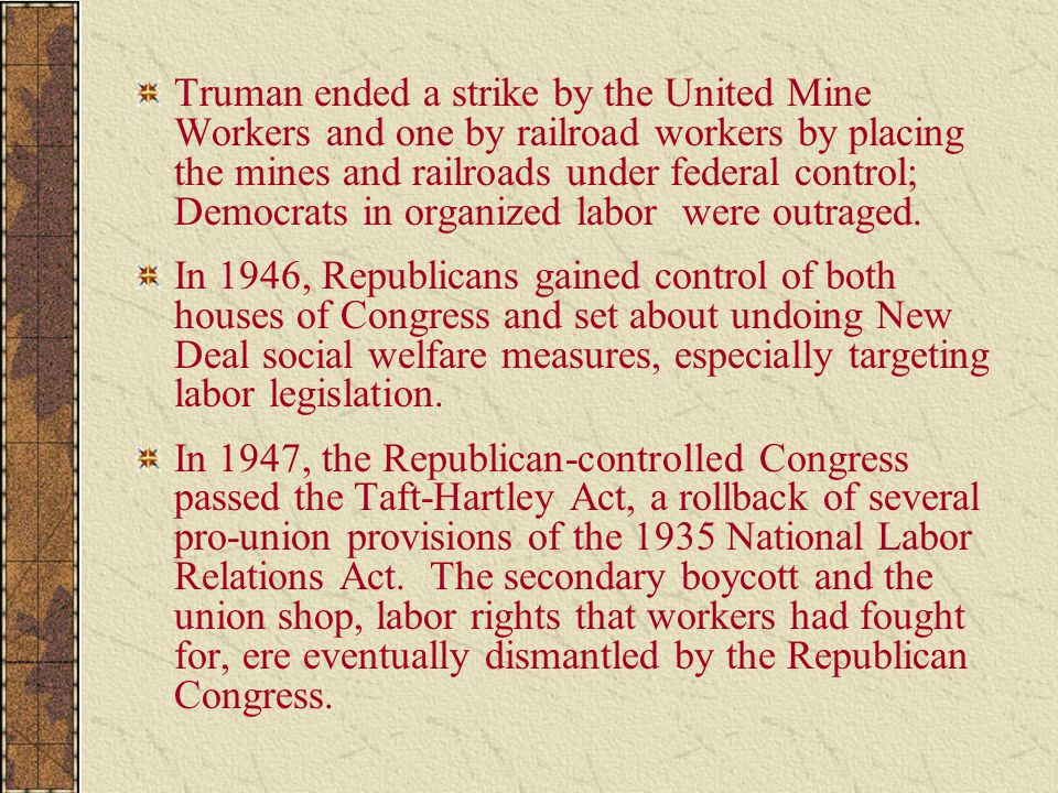 Truman ended a strike by the United Mine Workers and one by railroad workers by placing the mines and railroads under federal control; Democrats in organized labor were outraged.