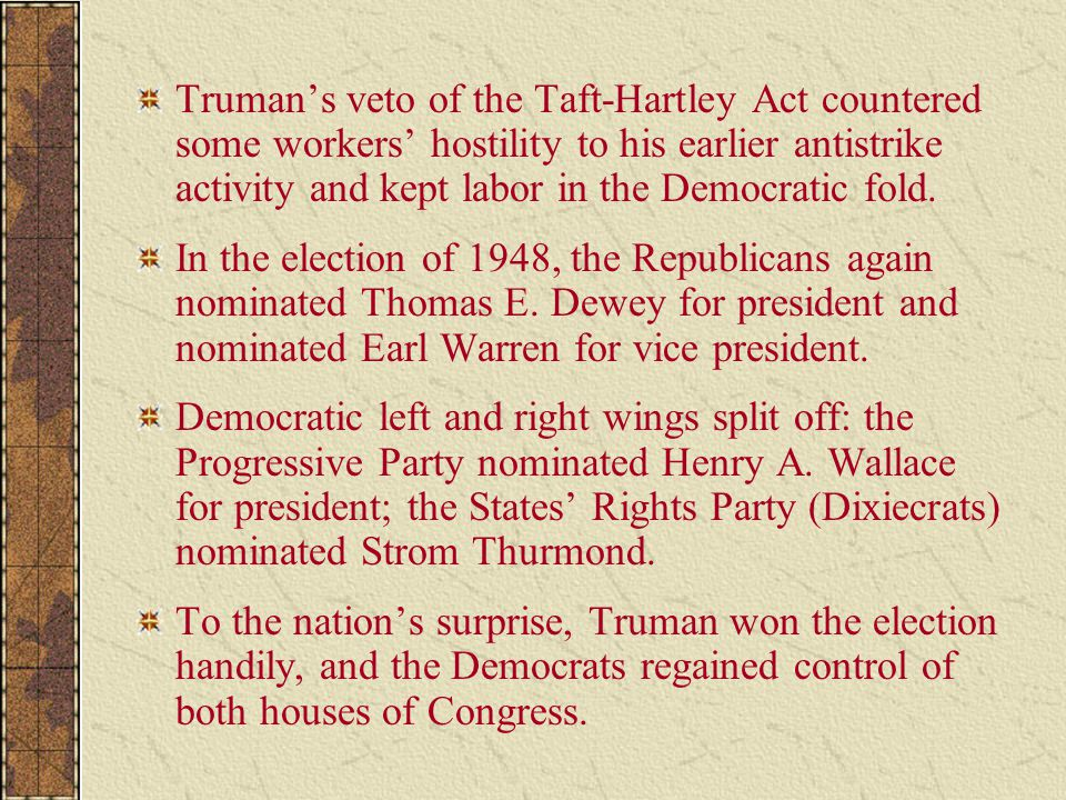Truman's veto of the Taft-Hartley Act countered some workers' hostility to his earlier antistrike activity and kept labor in the Democratic fold.
