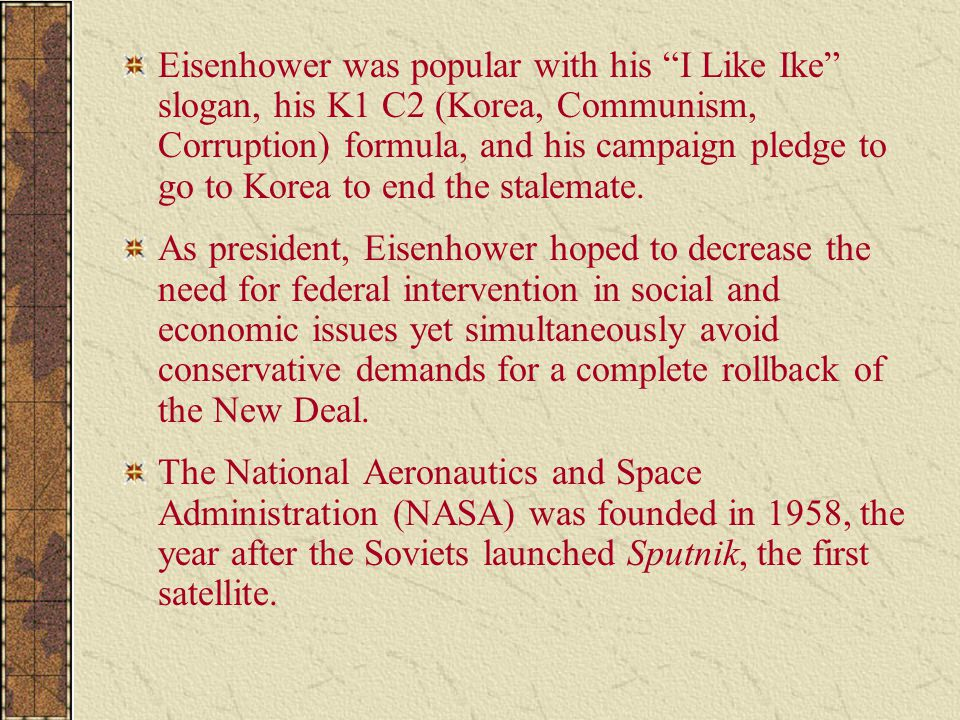 Eisenhower was popular with his I Like Ike slogan, his K1 C2 (Korea, Communism, Corruption) formula, and his campaign pledge to go to Korea to end the stalemate.