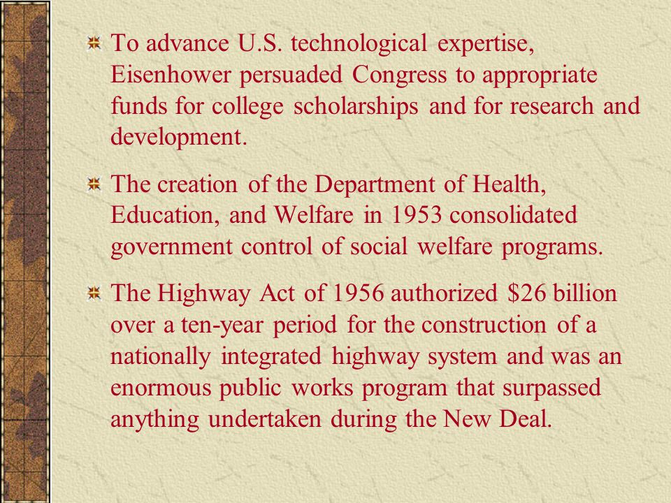 To advance U.S. technological expertise, Eisenhower persuaded Congress to appropriate funds for college scholarships and for research and development.