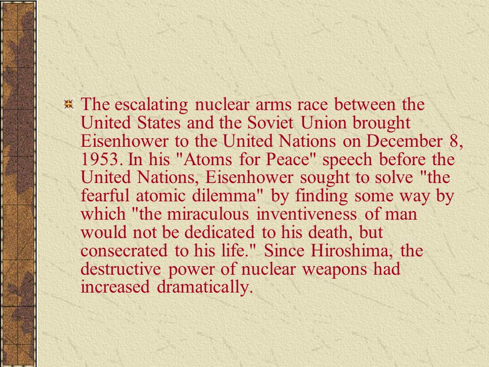 The escalating nuclear arms race between the United States and the Soviet Union brought Eisenhower to the United Nations on December 8, 1953.