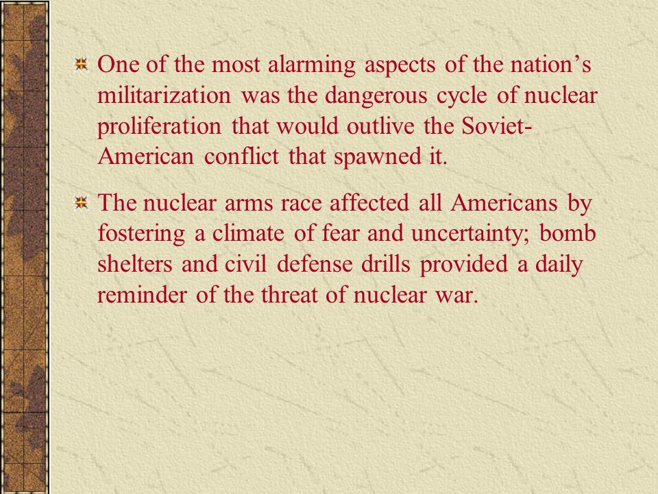 One of the most alarming aspects of the nation's militarization was the dangerous cycle of nuclear proliferation that would outlive the Soviet-American conflict that spawned it.