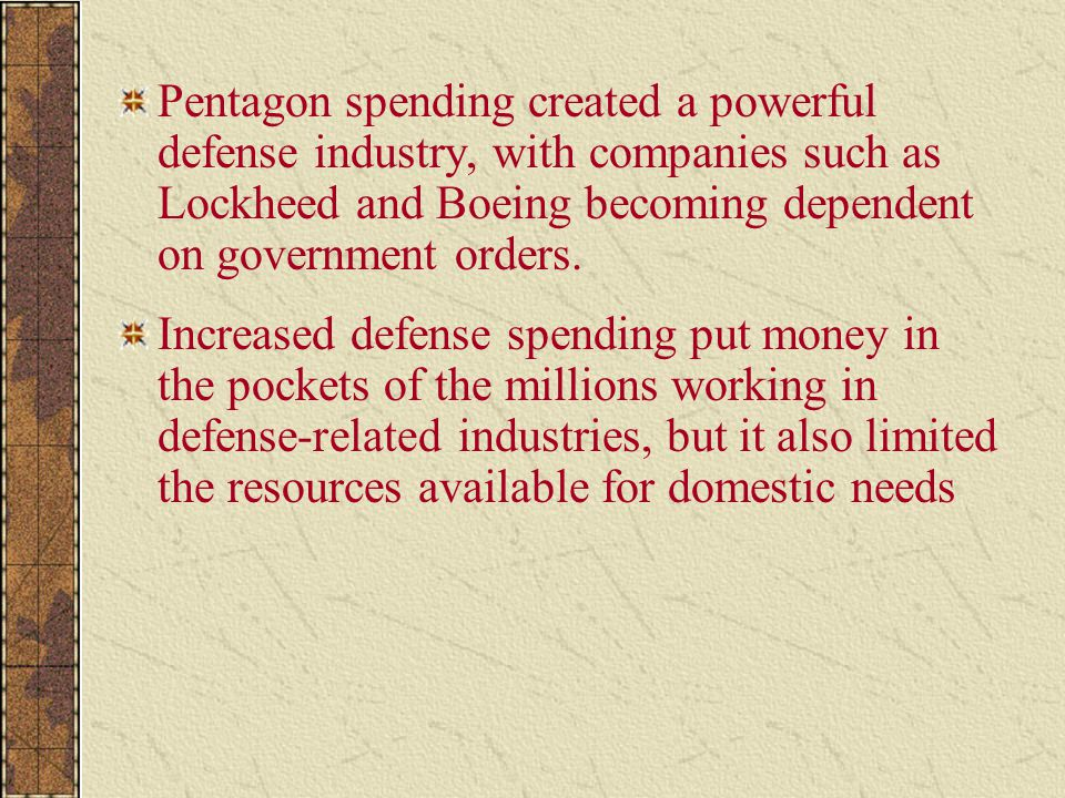 Pentagon spending created a powerful defense industry, with companies such as Lockheed and Boeing becoming dependent on government orders.