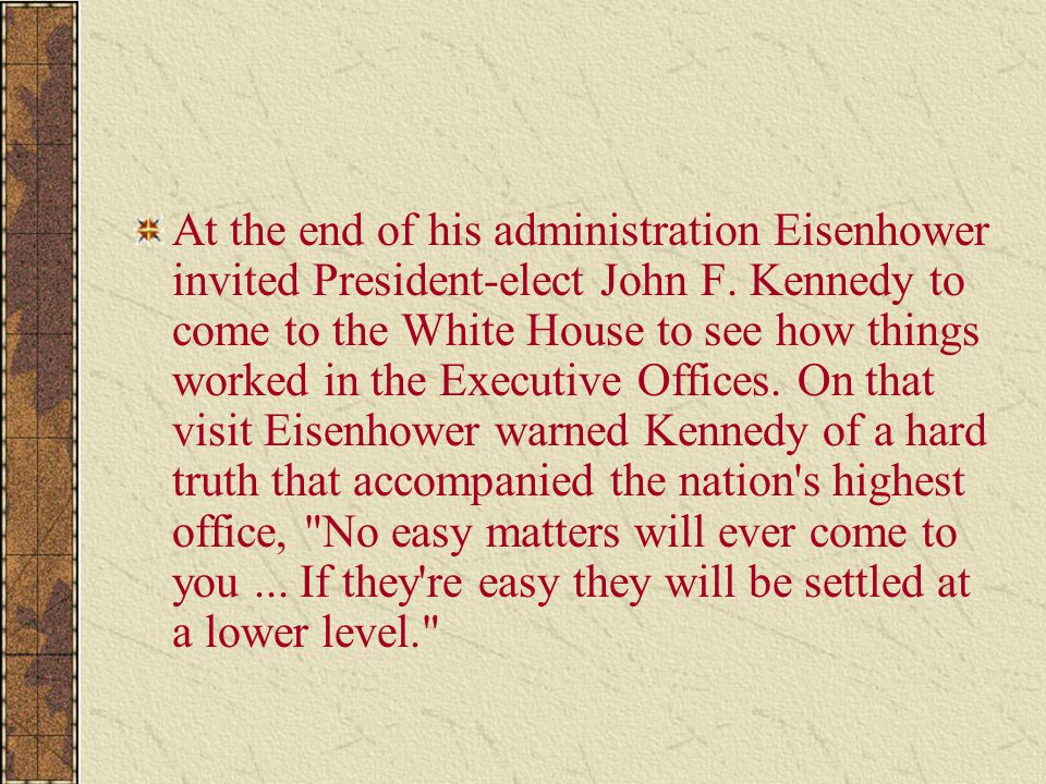 At the end of his administration Eisenhower invited President-elect John F.