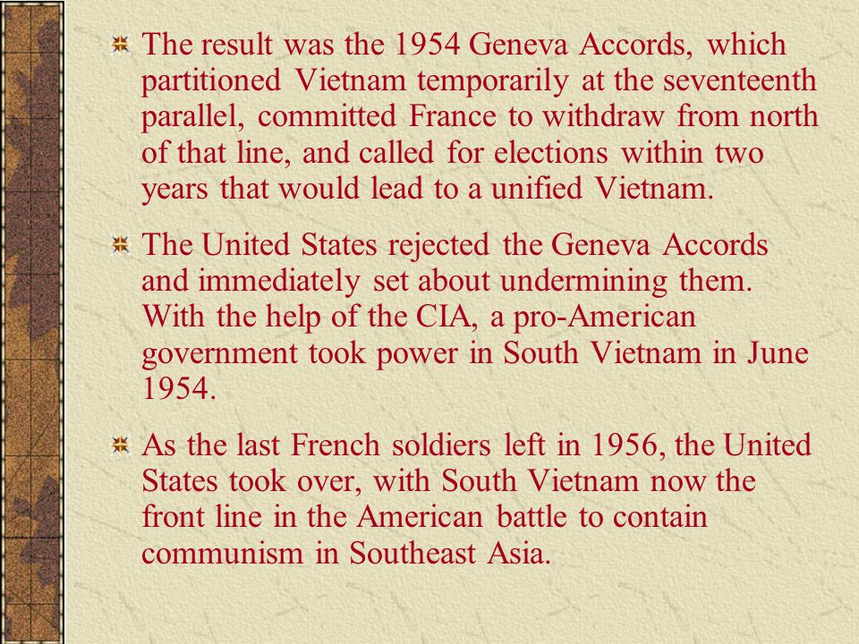 The result was the 1954 Geneva Accords, which partitioned Vietnam temporarily at the seventeenth parallel, committed France to withdraw from north of that line, and called for elections within two years that would lead to a unified Vietnam.