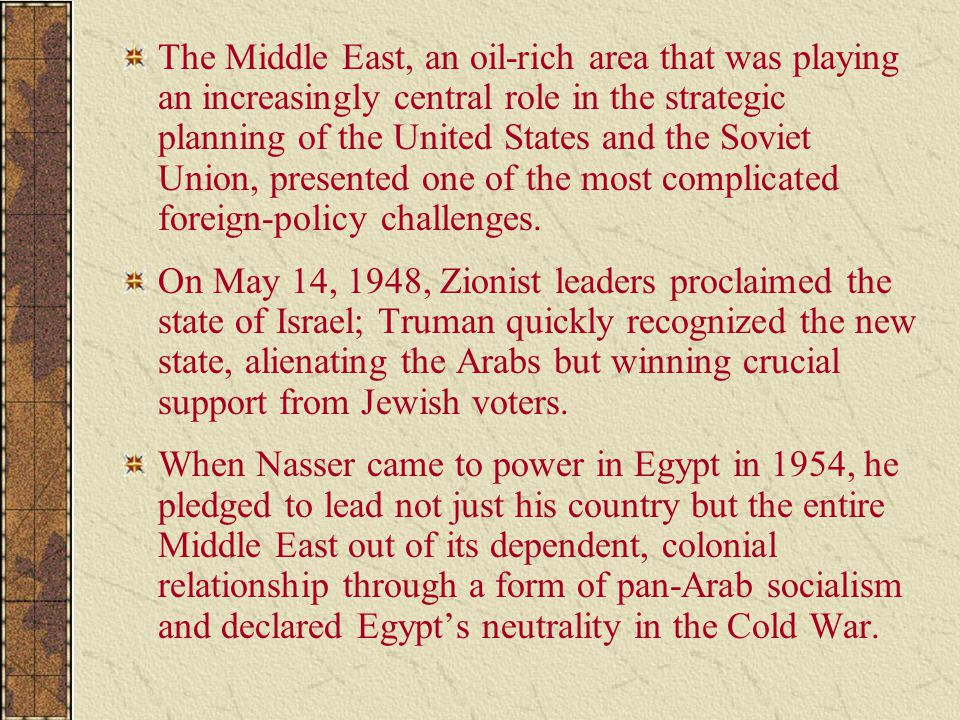 The Middle East, an oil-rich area that was playing an increasingly central role in the strategic planning of the United States and the Soviet Union, presented one of the most complicated foreign-policy challenges.