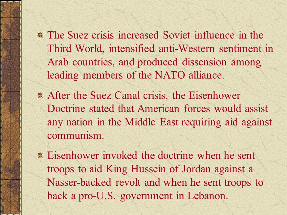 The Suez crisis increased Soviet influence in the Third World, intensified anti-Western sentiment in Arab countries, and produced dissension among leading members of the NATO alliance.