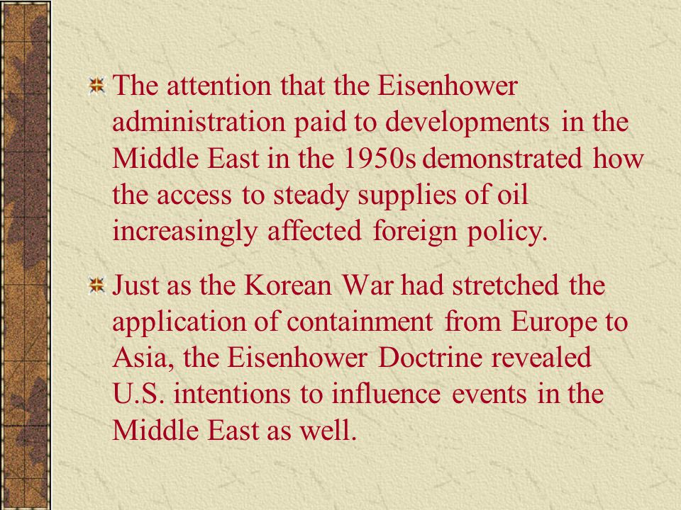 The attention that the Eisenhower administration paid to developments in the Middle East in the 1950s demonstrated how the access to steady supplies of oil increasingly affected foreign policy.