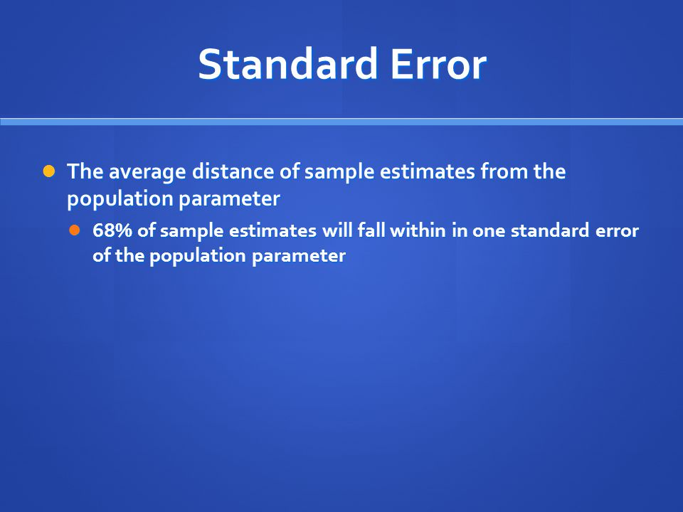 Standard Error The average distance of sample estimates from the population parameter.