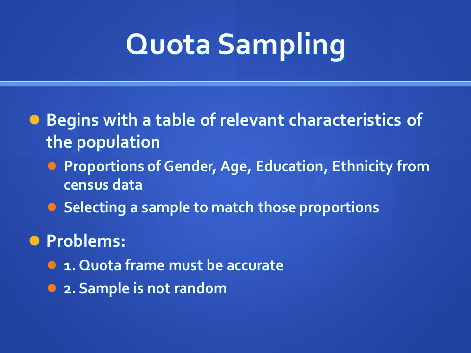 Quota Sampling Begins with a table of relevant characteristics of the population.
