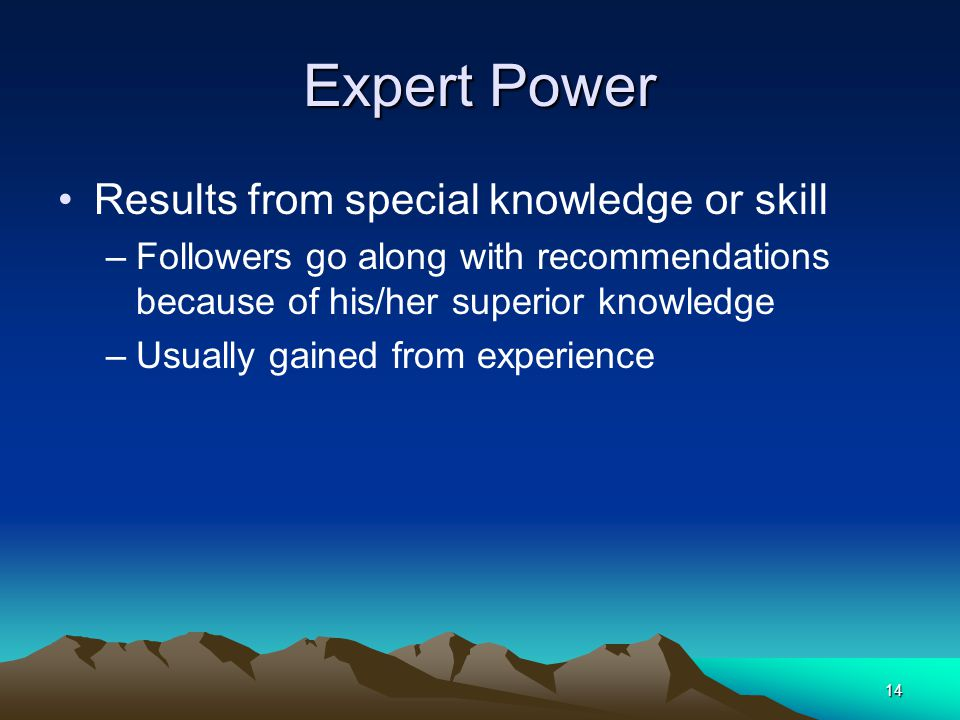 Expert Power Results from special knowledge or skill