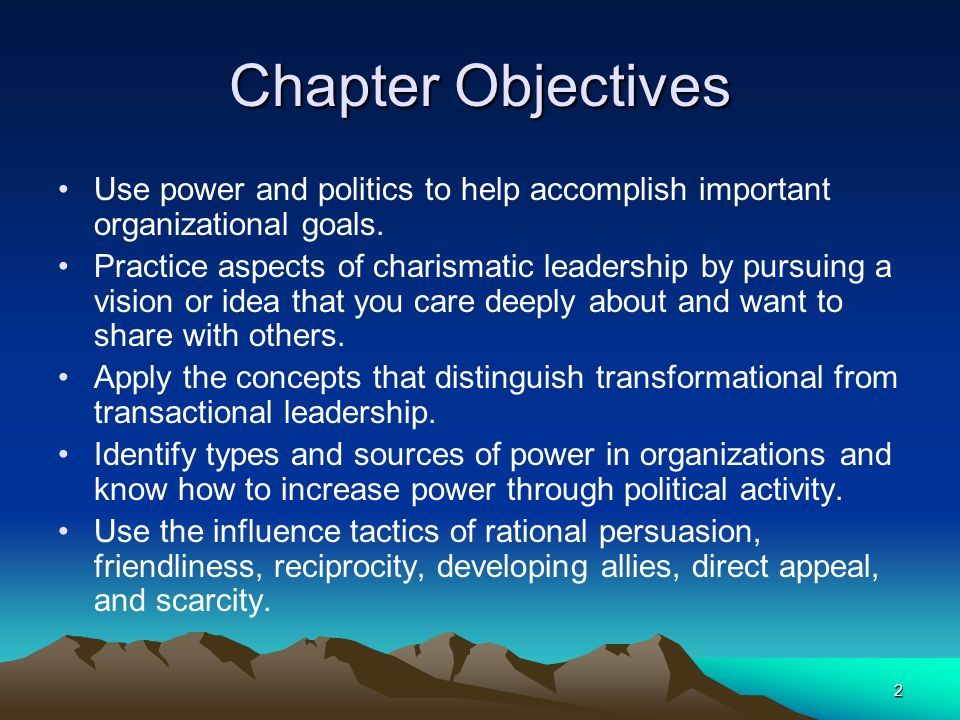 Chapter Objectives Use power and politics to help accomplish important organizational goals.