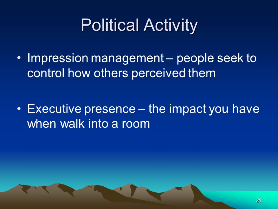 Political Activity Impression management – people seek to control how others perceived them.