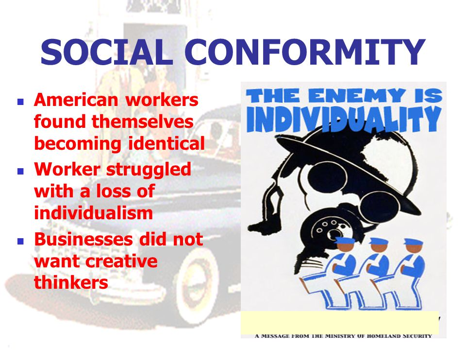 SOCIAL CONFORMITY American workers found themselves becoming identical