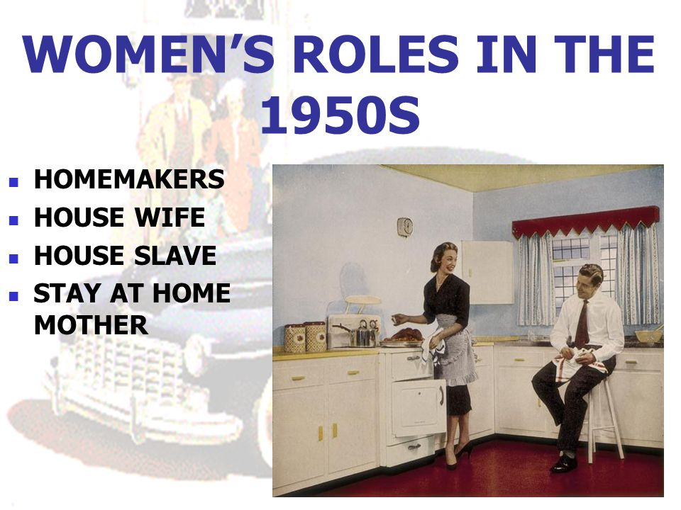 WOMEN'S ROLES IN THE 1950S HOMEMAKERS HOUSE WIFE HOUSE SLAVE