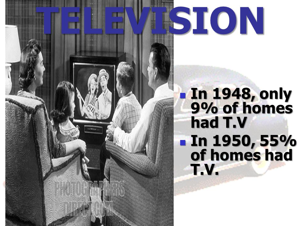 TELEVISION In 1948, only 9% of homes had T.V