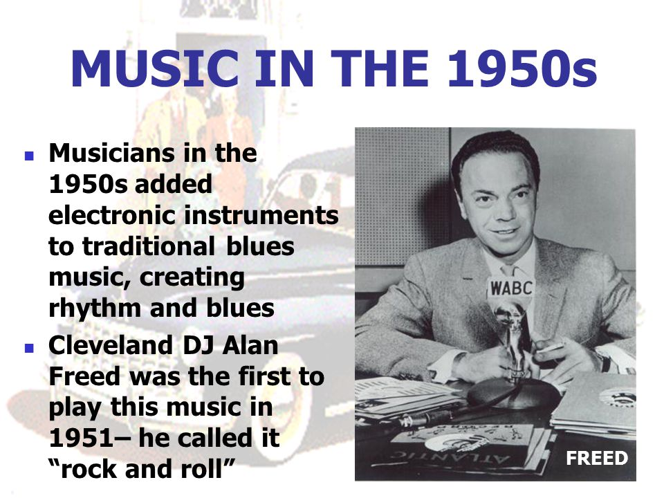 MUSIC IN THE 1950s Musicians in the 1950s added electronic instruments to traditional blues music, creating rhythm and blues.