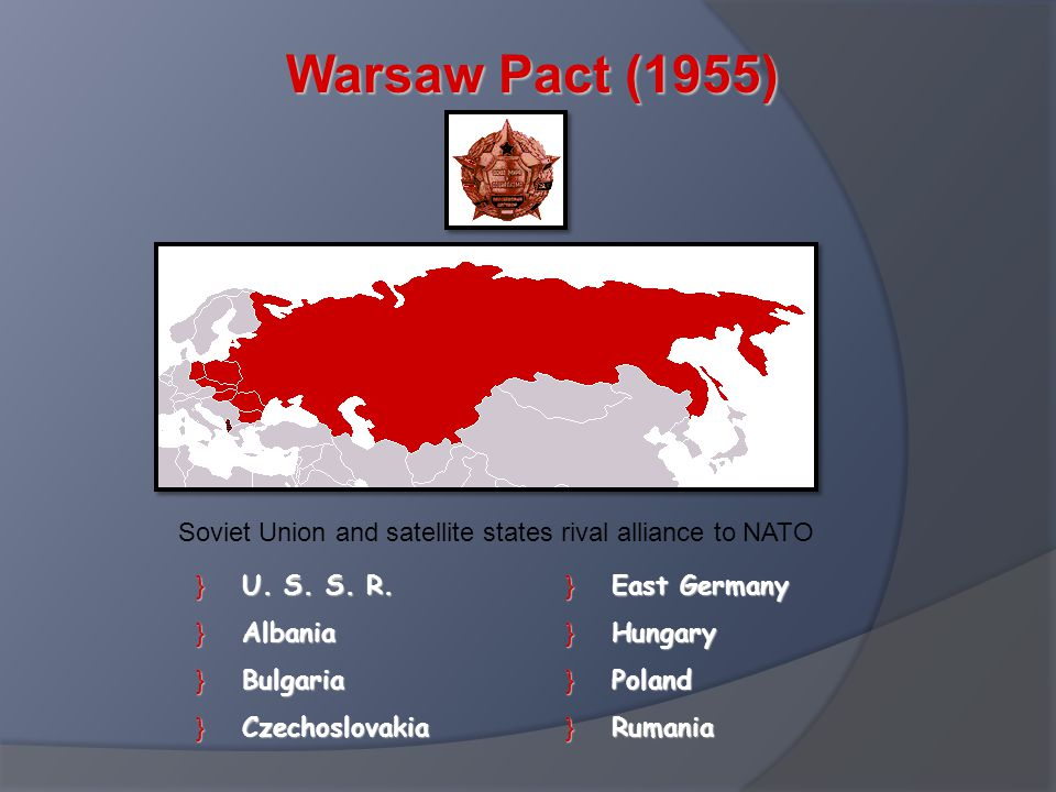 Warsaw Pact (1955) Soviet Union and satellite states rival alliance to NATO. U. S. S. R. Albania.